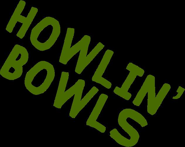 Howlin' Bowls
